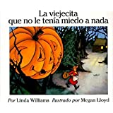 La viejecita que no le tenia miedo a nada (The Little Old Lady Who Was not Afraid of Anything, Spanish Edition)
