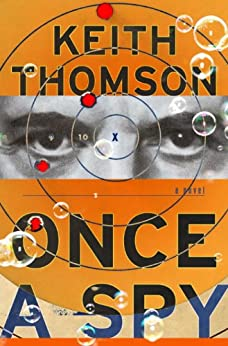 Once a Spy: A Novel by [Thomson, Keith]