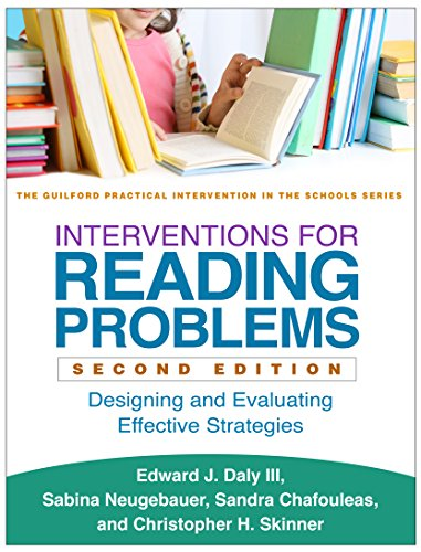 Interventions for Reading Problems, Second Edition: Designing and Evaluating Effective Strategies (The Guilford Practical Intervention in the Schools Series)