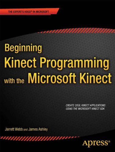 Beginning Kinect Programming with the Microsoft Kinect SDK (Expert's Voice in Microsoft)
