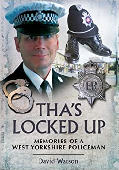 Tha's Locked Up: Memories of a West Yorkshire Policeman