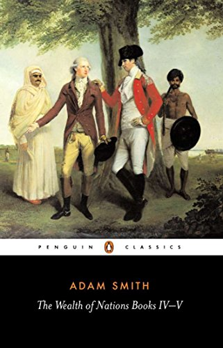 The Wealth of Nations, Books IV-V (Penguin Classics)