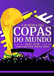 A História das Copas do Mundo (1930-2018) (Futebol Intensivo Livro 6)