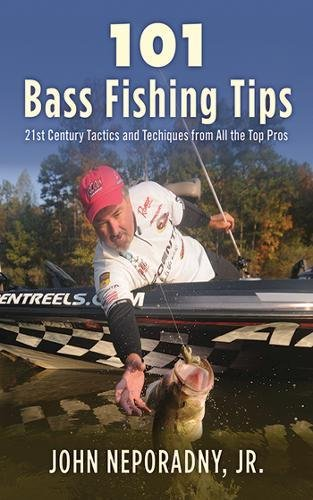 101 Bass Fishing Tips: Twenty-First Century Bassing Tactics and Techniques from All...