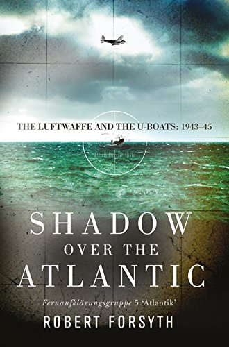 World War 1 German Submarines - Shadow over the Atlantic: The Luftwaffe and the U-boats: 1943–45