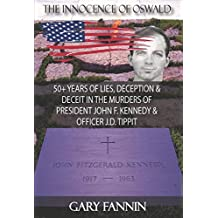 The Innocence of Oswald: 50+ Years of Lies, Deception & Deceit in the Murders of President John F. Kennedy & Officer J.D. Tippit