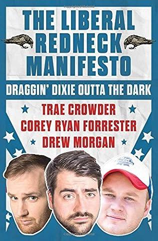 The Liberal Redneck Manifesto: Draggin' Dixie Outta the Dark (History Manifesto)