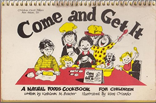 Come and Get It: A Natural Food Cookbook for Children