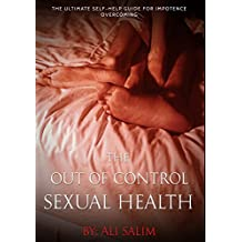 The Out Of Control Sexual Health: The Ultimate Self-Help Guide For Impotence Overcoming