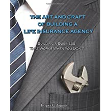 The Art and Craft of Building a Life Insurance Agency