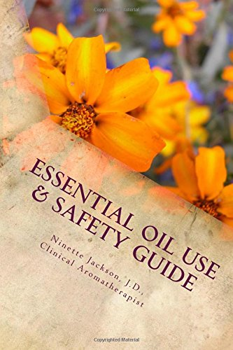 Essential Oil Use & Safety Guide: Safe & Practical Use Information from an Experienced Clinical Aromatherapist ebook