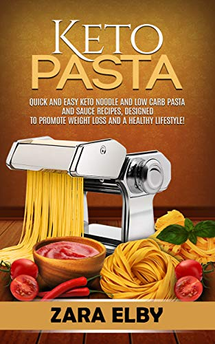 Keto Pasta: Quick and Easy Keto Noodle and Low Carb Pasta and Sauce Recipes, Designed to Promote Weight Loss and a Healthy - Pasta Easy