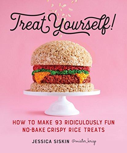 Treat Yourself!: How to Make 93 Ridiculously Fun No-Bake Crispy Rice Treats