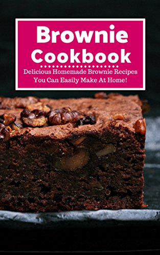 Brownie Cookbook: Delicious Homemade Brownie Recipes You Can Easily Make At Home! (Baking Recipes Book 1) by [Harper, Linda]