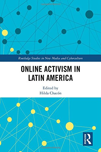 Online Activism In Latin America  Routledge Studies In New Media And Cyberculture