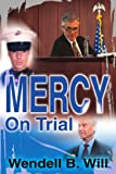 Mercy on Trial, Wendell Will, 059521214X