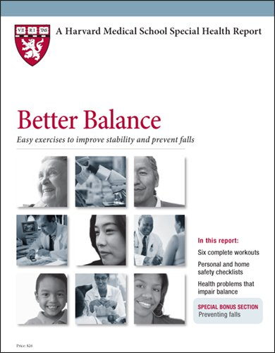 Harvard Medical School Better Balance: Easy exercises to improve stability and prevent falls