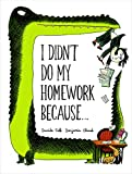 img - for I Didn't Do My Homework Because. book / textbook / text book
