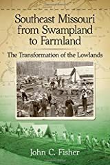 Southeast Missouri from Swampland to Farmland: The Transformation of the Lowlands Paperback