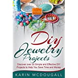 DIY Jewelry Projects: Discover over 25 Simple and Effective DIY Projects to Help You Save Time and Money: Do it yourself crafts, How to make jewelry, handmade jewelry ideas, DIY Projects, beads