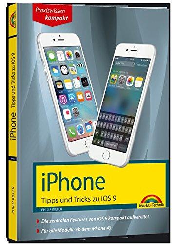 iPhone Tipps und Tricks zu iOS 9 - aktuell zu iPhone 4S, 5, 6 und iPhone 6s Taschenbuch – 11. Dezember 2015 Philip Kiefer Markt + Technik Verlag 3959820356 20355