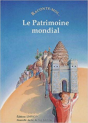 En ligne téléchargement gratuit Raconte-moi... Le Patrimoine mondial pdf, epub ebook