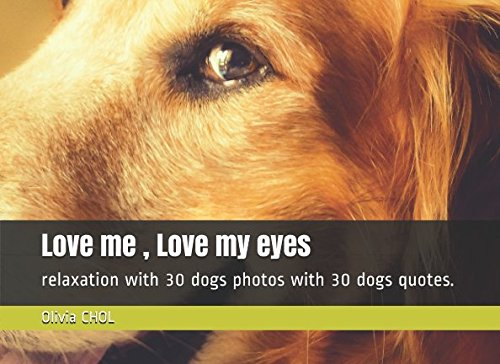 Download Love me, Love my eyes: relaxation with 30 dog photos with 30 dog quotes. ebook