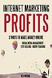 INTERNET MARKETING PROFITS (3 in 1 Bundle): 3 WAYS TO MAKE MONEY ONLINE - SOCIAL MEDIA MANAGEMENT - ETSY SELLING - UDEMY TEACHING