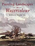 Painting Landscapes in Watercolour: A Famous Watercolourist Shows How to Produce Oustanding Paintings