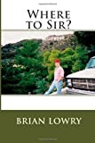 Where to Sir?, Brian Lowry, 1494364727