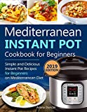 Mediterranean Instant Pot Cookbook 2019: Simple and Delicious Instant Pot Recipes For Beginners