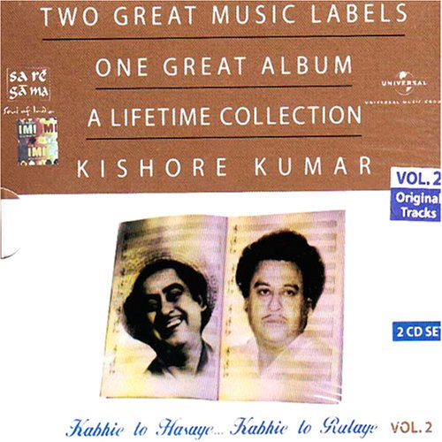 Two great music labels one great album a lifetime collection kishore kumar vol2-kabhie to hasaye kabhie to rulaye by Universal