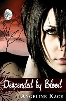 Descended by Blood (Vampire Born Trilogy Book 1) by [Kace, Angeline]