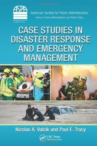 Download Case Studies in Disaster Response and Emergency Management (ASPA Series in Public Administration and Public Policy) 1st edition by Valcik, Nicolas A., Tracy, Paul E. (2013) Hardcover PDF