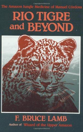 Rio Tigre and Beyond: The Amazon Jungle Medicine of Manual Cordova-Rios by North Atlantic Books