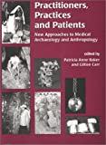 img - for Practitioners, Practices and Patients: New Approaches to Medical Archaeology and Anthropology book / textbook / text book