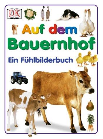 Auf dem Bauernhof: Ein Fühlbilderbuch