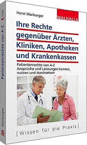 Ihre Rechte gegenüber Ärzten, Kliniken, Apotheken und Krankenkassen: Patientenrechte von A-Z; Ansprüche und Leistungen kennen, nutzen und durchsetzen