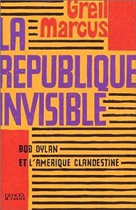 La république invisible par Greil Marcus