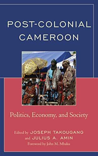 Post-Colonial Cameroon: Politics, Economy, and Society