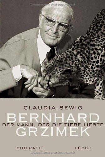 Der Mann, der die Tiere liebte: Bernhard Grzimek