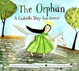 The Orphan: A Cinderella Story from Greece by [Manna, Anthony, Mitakidou, Christodoula]