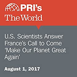 U.S. Scientists Answer France's Call to Come 'Make Our Planet Great Again'