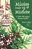 Missing Under The Mistletoe: A Flower Shop Mystery Christmas Novella