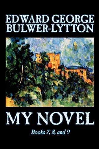 Download My Novel, Books 7, 8, and 9 by Edward George Lytton Bulwer-Lytton, Fiction, Literary (bk.7,8 & 9) ebook