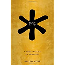 Holy Sh*t: A Brief History of Swearing by Melissa Mohr (2013-04-29)