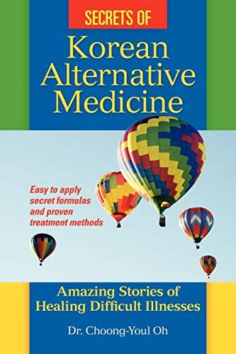 Secrets of Korean Alternative Medicine: Amazing Stories of Healing Difficult Illnesses