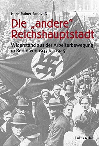 die-andere-reichshauptstadt-widerstand-aus-der-arbeiterbewegung-in-berlin-von-1933-1945