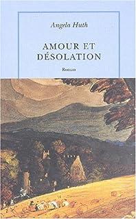 Amour et désolation : roman, Huth, Angela