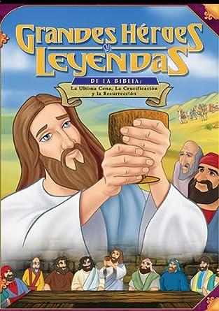Grandes Heroes y Leyendas de la Biblia: La Ultima Cena, la Crucificacion y la
